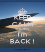 KEEP CALM BITCHES I'm BACK ! - Personalised Poster A4 size