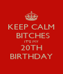 KEEP CALM  BITCHES IT'S MY 20TH BIRTHDAY - Personalised Poster A4 size