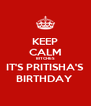 KEEP CALM BITCHES IT'S PRITISHA'S BIRTHDAY  - Personalised Poster A4 size