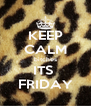 KEEP CALM bitches ITS  FRIDAY - Personalised Poster A4 size