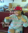 KEEP CALM bitches its my muthafucin bday 2morro - Personalised Poster A4 size