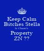 Keep Calm Bitches Stella Iz Chanti's  Property ZN ?? - Personalised Poster A4 size