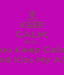 KEEP CALM, Bitchh  You Keep Calm  And Kiss My A$$ - Personalised Poster A4 size