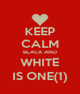 KEEP CALM BLACK AND WHITE IS ONE(1) - Personalised Poster A4 size