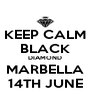 KEEP CALM BLACK DIAMOND MARBELLA 14TH JUNE - Personalised Poster A4 size