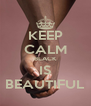 KEEP CALM BLACK IS BEAUTIFUL - Personalised Poster A4 size
