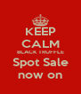 KEEP CALM BLACK TRUFFLE Spot Sale now on - Personalised Poster A4 size