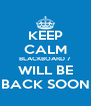KEEP CALM BLACKBOARD 7 WILL BE BACK SOON - Personalised Poster A4 size