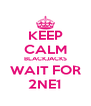 KEEP CALM BLACKJACKS WAIT FOR 2NE1 - Personalised Poster A4 size