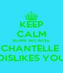 KEEP CALM BLAKE BECAUSE CHANTELLE  DISLIKES YOU - Personalised Poster A4 size