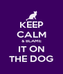 KEEP CALM & BLAME IT ON THE DOG - Personalised Poster A4 size