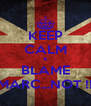 KEEP CALM & BLAME MARC...NOT !! - Personalised Poster A4 size
