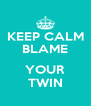 KEEP CALM BLAME  YOUR TWIN - Personalised Poster A4 size