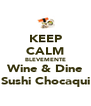 KEEP CALM BLEVEMENTE Wine & Dine Sushi Chocaqui - Personalised Poster A4 size