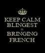 KEEP CALM BLINGEST IS BRINGING FRENCH - Personalised Poster A4 size