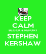 KEEP CALM BLOCK & REPORT STEPHEN KERSHAW - Personalised Poster A4 size