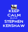 KEEP CALM BLOCK STEPHEN KERSHAW - Personalised Poster A4 size