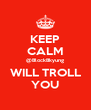 KEEP CALM @BlockBkyung WILL TROLL YOU - Personalised Poster A4 size