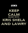 KEEP CALM BLOM WITH KRIS SHELA AND LAWRY - Personalised Poster A4 size