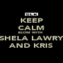 KEEP CALM BLOM WITH  SHELA LAWRY AND KRIS - Personalised Poster A4 size