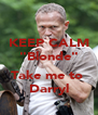 """KEEP CALM """"Blonde""""  Take me to  Darryl - Personalised Poster A4 size"""