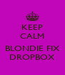 KEEP CALM  BLONDIE FIX DROPBOX - Personalised Poster A4 size