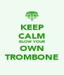 KEEP CALM BLOW YOUR OWN TROMBONE - Personalised Poster A4 size