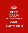 KEEP CALM  Blu Tack Battery And   Carry on :) - Personalised Poster A4 size