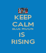 KEEP CALM BLUE MOON IS  RISING - Personalised Poster A4 size
