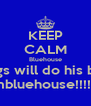 KEEP CALM Bluehouse Biggs will do his best Teambluehouse!!!!!!!!!!!! - Personalised Poster A4 size