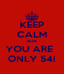 KEEP CALM BOB YOU ARE   ONLY 54! - Personalised Poster A4 size