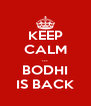 KEEP CALM ... BODHI IS BACK - Personalised Poster A4 size