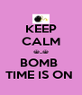 KEEP CALM ^_^ BOMB  TIME IS ON  - Personalised Poster A4 size