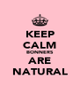 KEEP CALM BONNERS ARE NATURAL - Personalised Poster A4 size