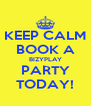 KEEP CALM BOOK A BIZYPLAY PARTY TODAY! - Personalised Poster A4 size