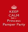 KEEP CALM Book a  Princess Pamper Party - Personalised Poster A4 size