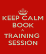 KEEP CALM BOOK A TRAINING  SESSION - Personalised Poster A4 size