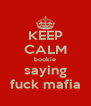 KEEP CALM bookie saying fuck mafia - Personalised Poster A4 size