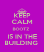 KEEP CALM BOOTZ  IS IN THE BUILDING  - Personalised Poster A4 size