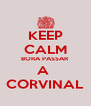 KEEP CALM BORA PASSAR A  CORVINAL - Personalised Poster A4 size
