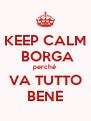 KEEP CALM  BORGA perché  VA TUTTO  BENE  - Personalised Poster A4 size