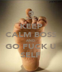 KEEP CALM BOSS AND GO FUCK U SELF - Personalised Poster A4 size