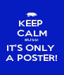 KEEP  CALM BOSS! IT'S ONLY  A POSTER! - Personalised Poster A4 size