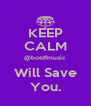 KEEP CALM @botdfmusic Will Save You. - Personalised Poster A4 size