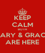 KEEP CALM BOTH CARY & GRACE ARE HERE - Personalised Poster A4 size