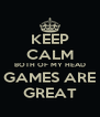KEEP CALM BOTH OF MY HEAD GAMES ARE GREAT - Personalised Poster A4 size