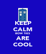 KEEP CALM BOW TIES ARE COOL - Personalised Poster A4 size