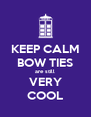 KEEP CALM BOW TIES are still VERY COOL - Personalised Poster A4 size