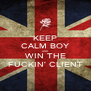 KEEP CALM BOY AND WIN THE FUCKIN' CLIENT - Personalised Poster A4 size