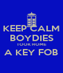 KEEP CALM BOYDIES TOOK HOME A KEY FOB  - Personalised Poster A4 size